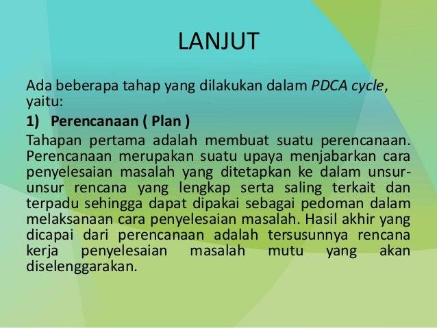 LANJUT Ada beberapa tahap yang dilakukan dalam PDCA cycle, yaitu: 1) Perencanaan ( Plan ) Tahapan pertama adalah membuat s...
