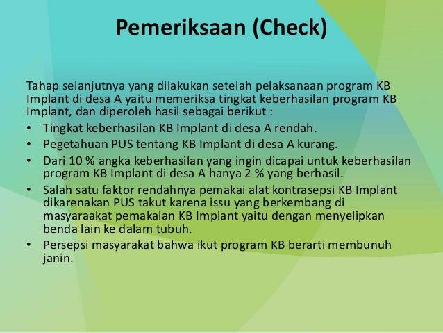 Pemeriksaan (Check) Tahap selanjutnya yang dilakukan setelah pelaksanaan program KB Implant di desa A yaitu memeriksa ting...