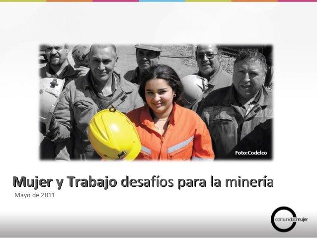 Mujer y TrabajoMujer y Trabajo desafíos para la mineríadesafíos para la minería Mayo de 2011