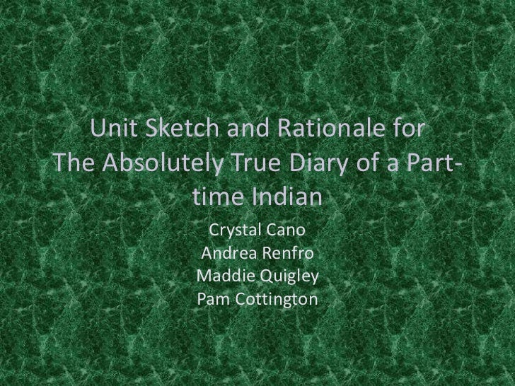 Unit Sketch and Rationale forThe Absolutely True Diary of a Part-time Indian<br />Crystal Cano<br />Andrea Renfro<br />Mad...