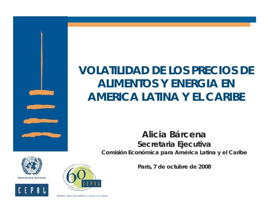 VOLATILIDAD DE LOS PRECIOS DE   ALIMENTOS Y ENERGIA EN  AMERICA LATINA Y EL CARIBE                   Alicia Bárcena       ...