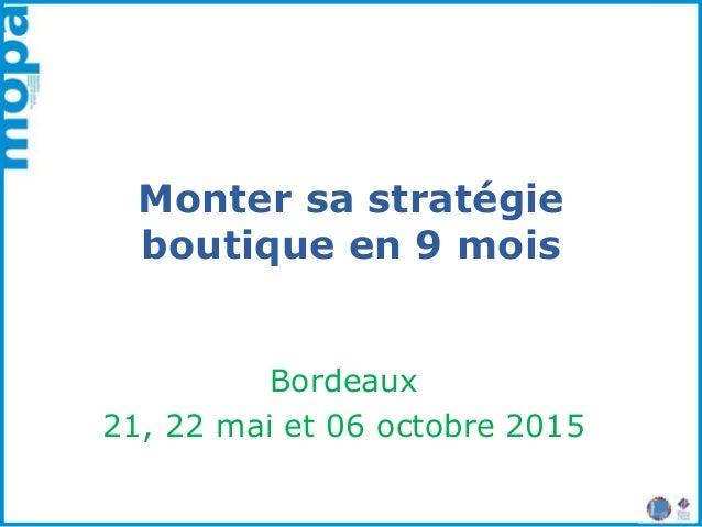 Monter sa stratégie boutique en 9 mois Bordeaux 21, 22 mai et 06 octobre 2015