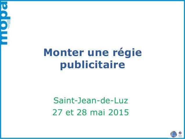 Monter une régie publicitaire Saint-Jean-de-Luz 27 et 28 mai 2015