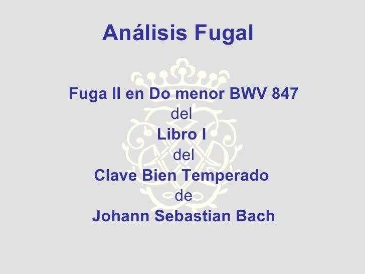 Analisis Fugal De La Fuga Ii Bwv 847 Del Libro I Del Clave