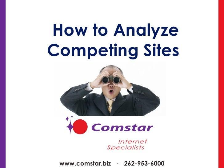 How to Analyze Competing Sites  www.comstar.biz  -  262-953-6000