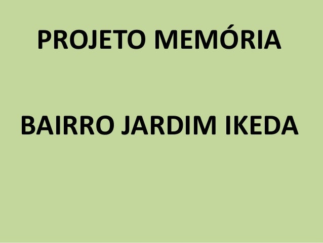 PROJETO MEMÓRIA BAIRRO JARDIM IKEDA