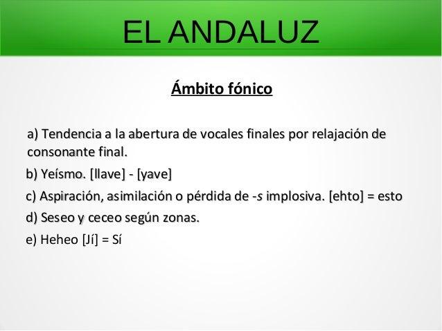 EL ANDALUZ Ámbito fónico a) Tendencia a la abertura de vocales finales por relajación dea) Tendencia a la abertura de voca...