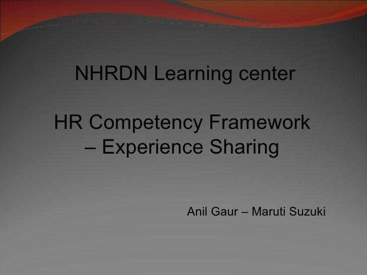 NHRDN Learning center HR Competency Framework  –  Experience Sharing  Anil Gaur – Maruti Suzuki