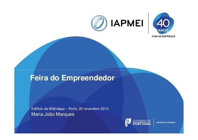 Feira do Empreendedor Edifício da Alfândega – Porto, 20 novembro 2015 Maria João Marques