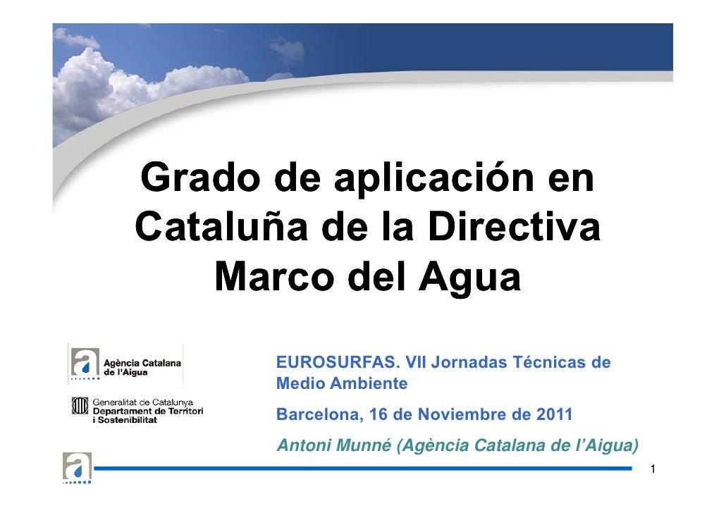 Grado de aplicación en          pCataluña de la Directiva    Marco del Agua       EUROSURFAS. VII Jornadas Técnicas de    ...