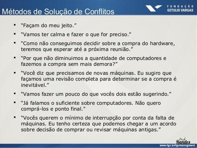 Gestão de Conflitos    Técnicas de prevenção de conflitos:     Manter a equipe informada sobre a direção do      trabalho...