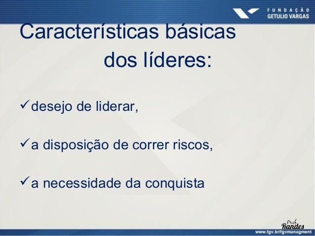 Lideranças e Estilos      Existem características que você   pode aprender e outras você deverá ter        Aprender:      ...