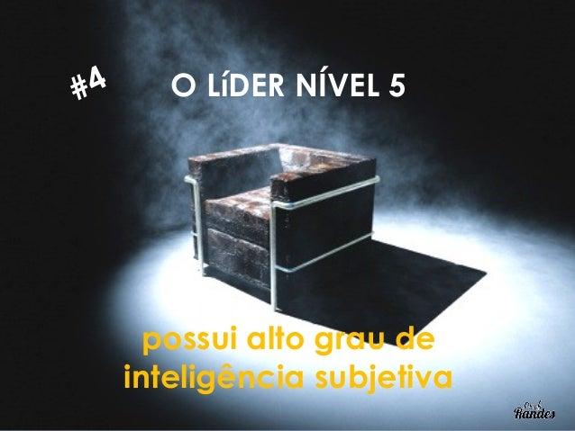 #5    O LíDER NÍVEL 5      atua com base na      autoridade, e não     com base no poder