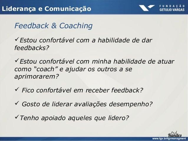 Liderança e Comunicação  5 Motivos para dar Feedforward   Dispensam interpretação   São mais rápidos   São aceitos mais...