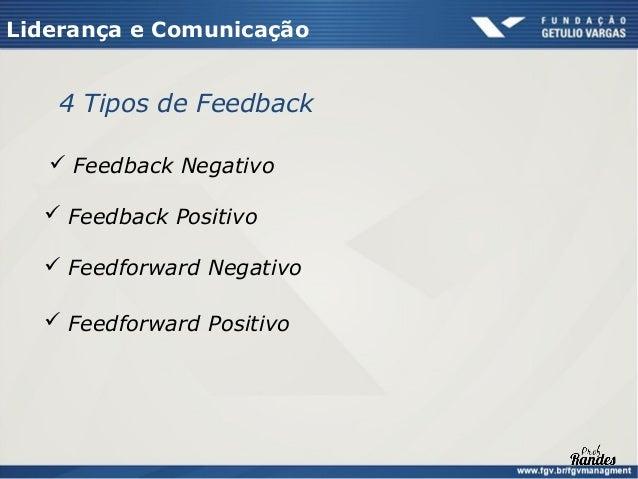 Liderança e Comunicação  Quais as formas de Feedback devo priorizar?  Preocupações sobre Feedback Positivos   Eles já sab...