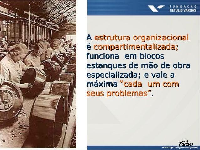 """A estrutura organizacional é complexa;             funciona em rede; e vale a máxima             """"a união faz a força """".Ge..."""