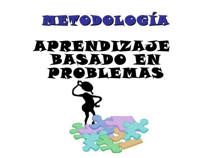 METODOLOGÍA <ul><li>APRENDIZAJE BASADO EN PROBLEMAS </li></ul>