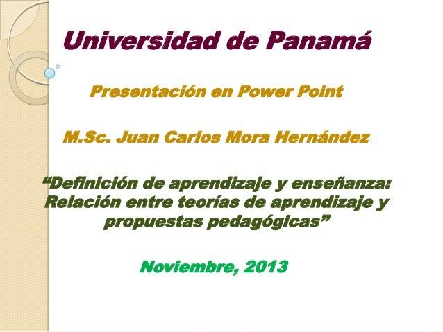 """Universidad de Panamá Presentación en Power Point M.Sc. Juan Carlos Mora Hernández  """"Definición de aprendizaje y enseñanza..."""