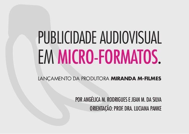 PUBLICIDADE AUDIOVISUALEM MICRO-FORMATOS.LANÇAMENTO DA PRODUTORA MIRANDA M-FILMESPOR ANGÉLICA M. RODRIGUES E JEAN M. DA SI...