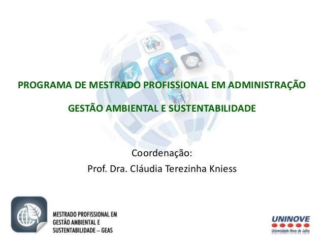 PROGRAMA DE MESTRADO PROFISSIONAL EM ADMINISTRAÇÃO  GESTÃO AMBIENTAL E SUSTENTABILIDADE  Coordenação:  Prof. Dra. Cláudia ...