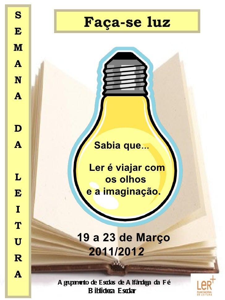 Faça-se luz           Sabia que…        Ler é viajar com             os olhos        e a imaginação.     19 a 23 de Março ...