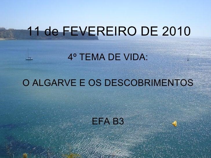 11 de FEVEREIRO DE 2010 4º TEMA DE VIDA: O ALGARVE E OS DESCOBRIMENTOS EFA B3
