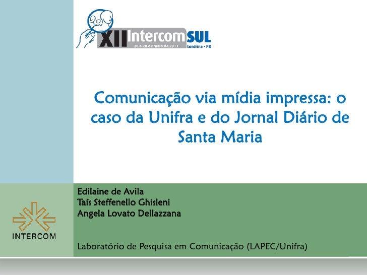 Comunicação via mídia impressa: o   caso da Unifra e do Jornal Diário de               Santa MariaEdilaine de AvilaTaís St...