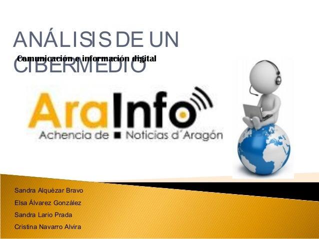 ANÁLISIS DE UN  CIBERMEDIO  Comunicación e información digital  Sandra Alquézar Bravo  Elsa Álvarez González  Sandra Lario...
