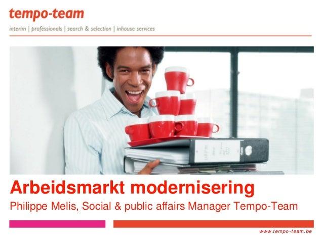 www.tempo-team.xxwww.tempo-team.beArbeidsmarkt moderniseringPhilippe Melis, Social & public affairs Manager Tempo-Team