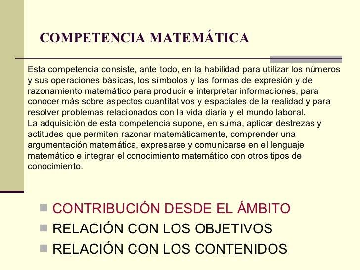 COMPETENCIA MATEMÁTICA   <ul><li>CONTRIBUCIÓN DESDE EL ÁMBITO </li></ul><ul><li>RELACIÓN CON LOS OBJETIVOS </li></ul><ul><...