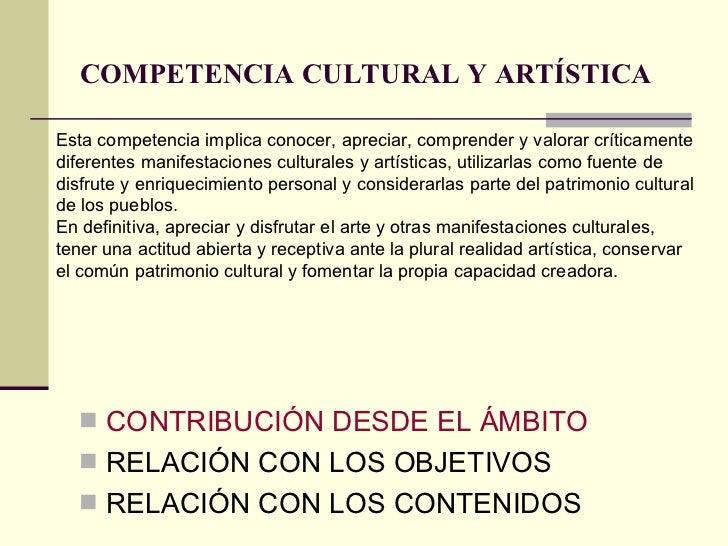 COMPETENCIA CULTURAL Y ARTÍSTICA   <ul><li>CONTRIBUCIÓN DESDE EL ÁMBITO </li></ul><ul><li>RELACIÓN CON LOS OBJETIVOS </li>...