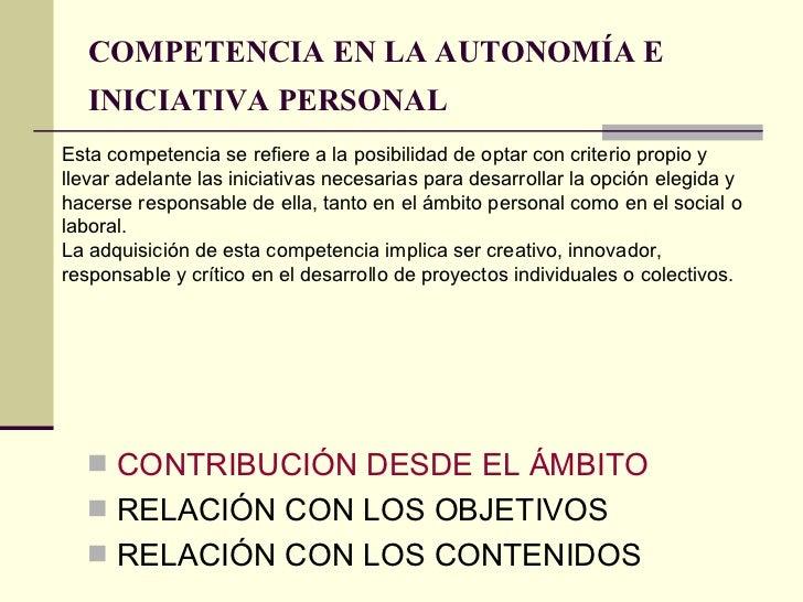 COMPETENCIA EN LA AUTONOMÍA E INICIATIVA PERSONAL   <ul><li>CONTRIBUCIÓN DESDE EL ÁMBITO </li></ul><ul><li>RELACIÓN CON LO...