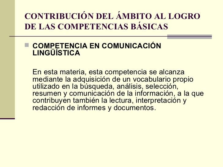 CONTRIBUCIÓN DEL ÁMBITO AL LOGRO DE LAS COMPETENCIAS BÁSICAS <ul><li>COMPETENCIA EN COMUNICACIÓN LINGÜÍSTICA </li></ul><ul...