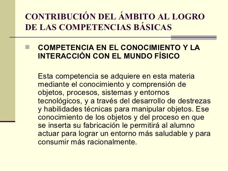 CONTRIBUCIÓN DEL ÁMBITO AL LOGRO DE LAS COMPETENCIAS BÁSICAS <ul><li>COMPETENCIA EN EL CONOCIMIENTO Y LA INTERACCIÓN CON E...
