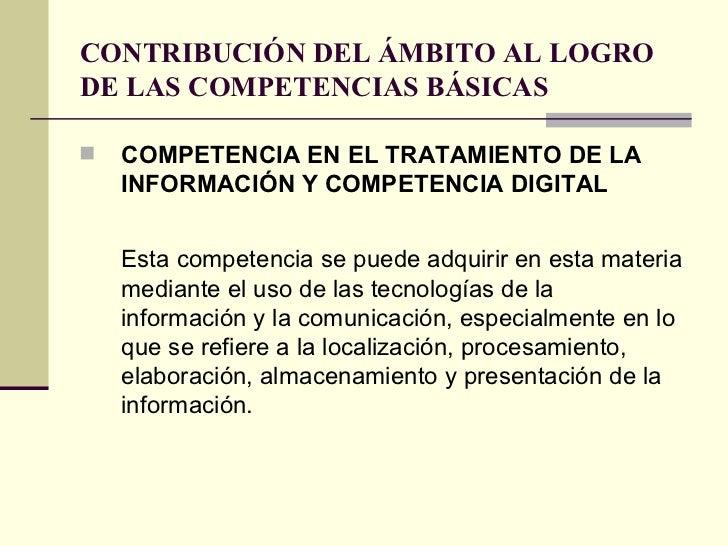 CONTRIBUCIÓN DEL ÁMBITO AL LOGRO DE LAS COMPETENCIAS BÁSICAS <ul><li>COMPETENCIA EN EL TRATAMIENTO DE LA INFORMACIÓN Y COM...