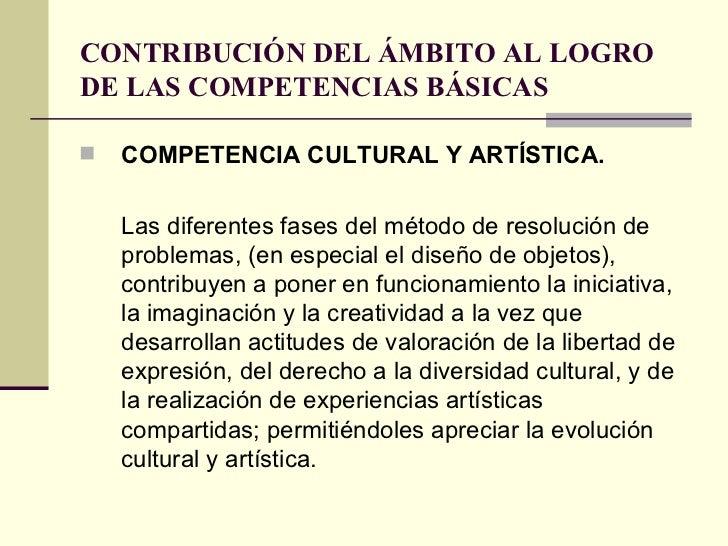 CONTRIBUCIÓN DEL ÁMBITO AL LOGRO DE LAS COMPETENCIAS BÁSICAS <ul><li>COMPETENCIA CULTURAL Y ARTÍSTICA.  </li></ul><ul><li>...