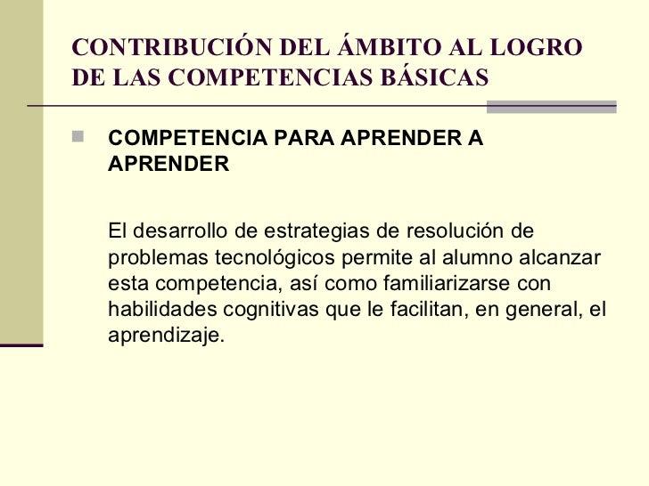 CONTRIBUCIÓN DEL ÁMBITO AL LOGRO DE LAS COMPETENCIAS BÁSICAS <ul><li>COMPETENCIA PARA APRENDER A APRENDER </li></ul><ul><l...