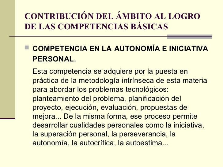 CONTRIBUCIÓN DEL ÁMBITO AL LOGRO DE LAS COMPETENCIAS BÁSICAS <ul><li>COMPETENCIA EN LA   AUTONOMÍA E INICIATIVA PERSONAL ....
