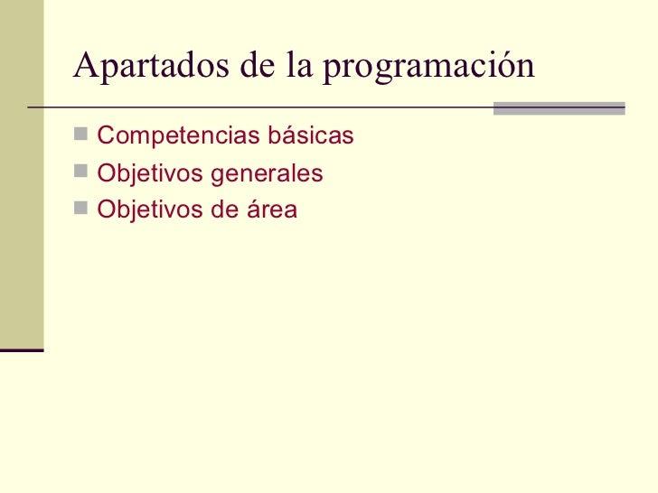 Apartados de la programación <ul><li>Competencias básicas </li></ul><ul><li>Objetivos generales </li></ul><ul><li>Objetivo...