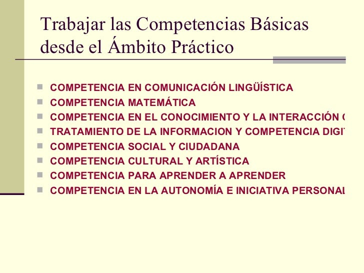 Trabajar las Competencias Básicas desde el Ámbito Práctico <ul><li>COMPETENCIA EN COMUNICACIÓN LINGÜÍSTICA </li></ul><ul><...