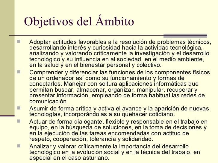 Objetivos del Ámbito <ul><li>Adoptar actitudes favorables a la resolución de problemas técnicos, desarrollando interés y c...