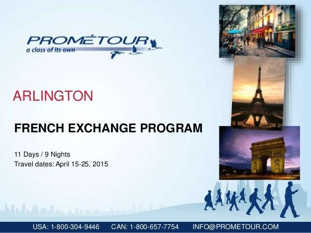USA: 1-800-304-9446 CAN: 1-800-657-7754 INFO@PROMETOUR.COM ARLINGTON FRENCH EXCHANGE PROGRAM 11 Days / 9 Nights Travel dat...