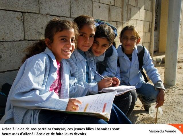 Grâce à l'aide de nos parrains français, ces jeunes filles libanaises sont heureuses d'aller à l'école et de faire leurs d...