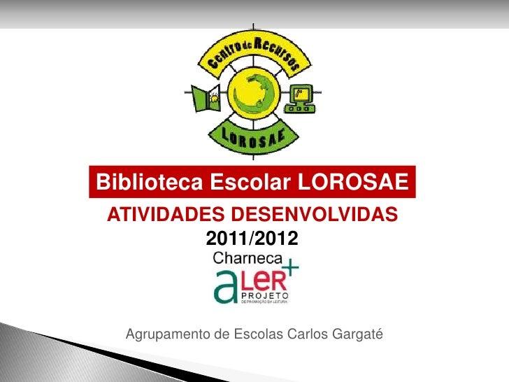 Biblioteca Escolar LOROSAEATIVIDADES DESENVOLVIDAS         2011/2012  Agrupamento de Escolas Carlos Gargaté