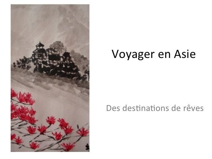 Voyager en Asie Des des/na/ons de rêves