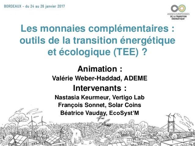 Les monnaies complémentaires : outils de la transition énergétique et écologique (TEE) ? Animation : Valérie Weber-Haddad,...