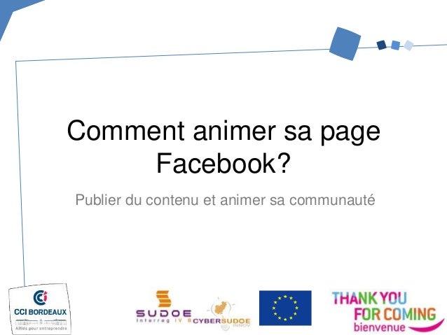 Publier du contenu et animer sa communauté Comment animer sa page Facebook?