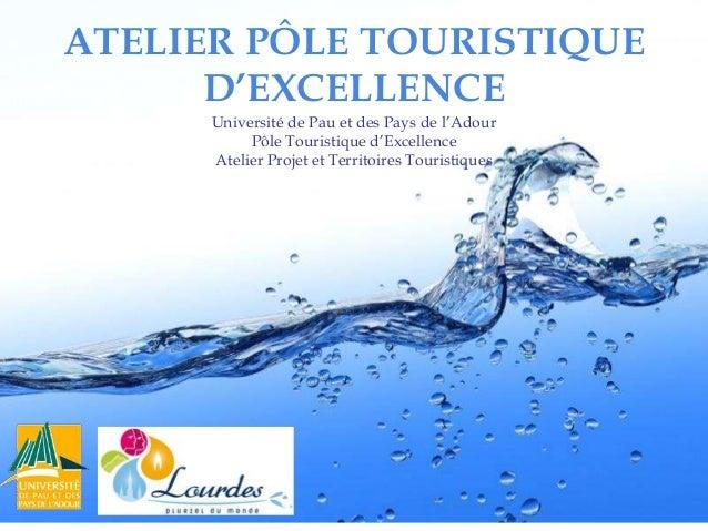 Free Powerpoint Templates Page 1 ATELIER PÔLE TOURISTIQUE D'EXCELLENCE Université de Pau et des Pays de l'Adour Pôle Touri...