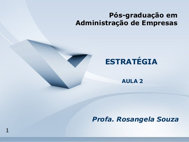 1  Pós-graduação em  Administração de Empresas  ESTRATÉGIA  AULA 2  Profa. Rosangela Souza