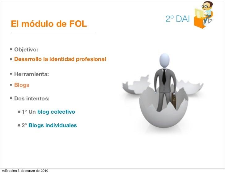 2º DAI      El módulo de FOL      • Objetivo:     • Desarrollo la identidad profesional      • Herramienta:     • Blogs   ...